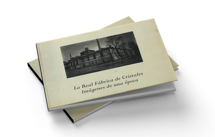 La Real Fábrica de Cristales: Imágenes de una época.