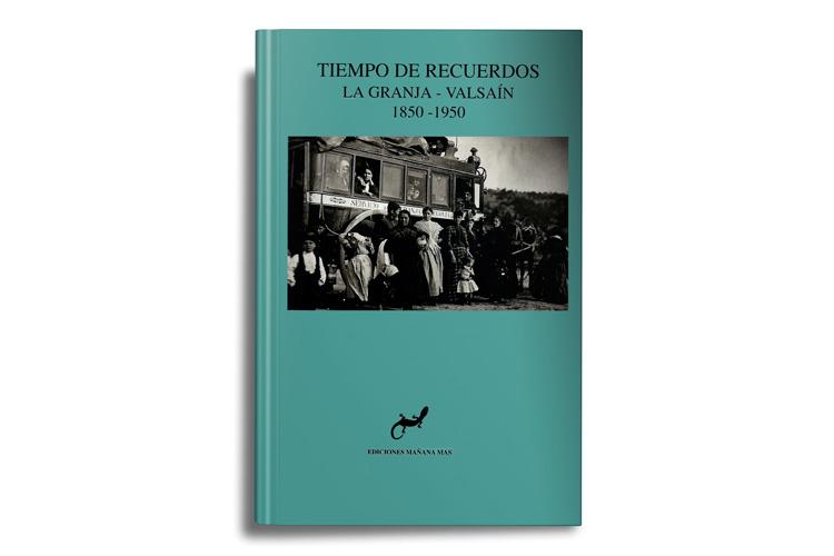 Tiempo de Recuerdos. La Granja-Valsaín, 1850 -1950.